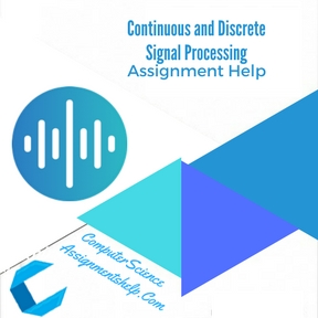 Continuous and Discrete Signal Processing Assignment Help