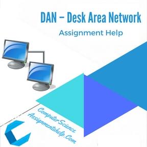 DAN - Desk Area Network Assignment Help